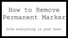 How To Remove Permanent Marker Out of Pretty Much Anything in Your Home.