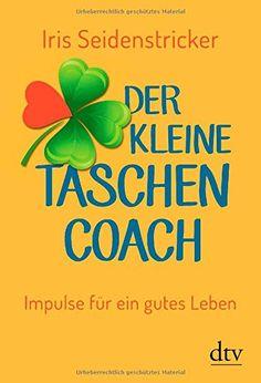 Der kleine Taschencoach: Impulse für ein gutes Leben von Iris Seidenstricker http://www.amazon.de/dp/3423348291/ref=cm_sw_r_pi_dp_GCwovb14E4ZH2