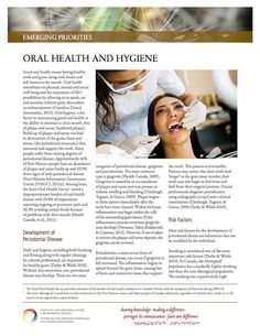 Oral Health and Hygiene - Good oral health is vital for overall health and well-being. As outlined by this fact sheet, brushing and flossing daily is an important part of good oral hygiene, and in combination with regular cleanings by a dental professional, these habits can help prevent gum disease.