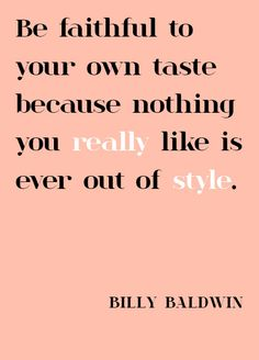 Wise words from designer Billy Baldwin --- I also think this quote is useful with regards to writing and reading Words Quotes, Me Quotes, Sayings, Style Quotes, Great Quotes, Quotes To Live By, Inspirational Quotes, The Words, Just Dream