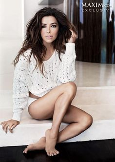 eva longoria. maxim magazine hottest woman. she is beautiful face to hot sexy toes gorgeous!!