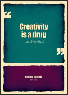 Creativity is a drug I cannot live without.