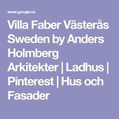 Villa Faber Västerås Sweden by Anders Holmberg Arkitekter | Ladhus | Pinterest | Hus och Fasader