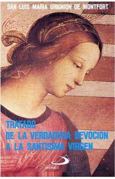 Tratado de la verdadera devocion a la Santisima Virgen Tratado de la verdadera devoción a la Santísima Virgen de San Luis María Grignion de Monfort