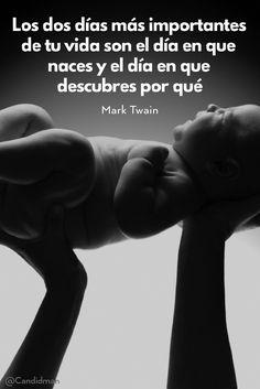 """""""Los dos días más importantes de tu #Vida son el día en que naces y el día en que descubres por qué"""". #MarkTwain #FrasesCelebres @candidman"""