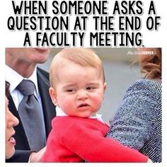 When someone asks a question at the end of a faculty meeting. Teacher meme.