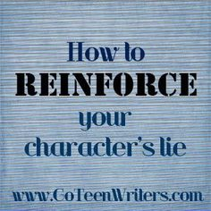Go Teen Writers: How to Reinforce Your Character's Lie