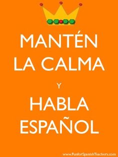 Mantén la calma y habla español.  Free signs for Spanish class.