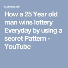 How a 25 Year old man wins lottery Everyday by using a secret Pattern - YouTube