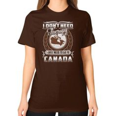 I JUST NEED TO GO TO CANADA Unisex T-Shirt (on woman)