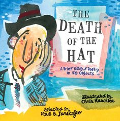 The Death of the Hat: A Brief History of Poetry in 50 Objects Paul B. Janeczko 0763669636 9780763669638 The Death of the Hat: A Brief History of Poetry in 50 Objects History Of Poetry, History Books, Poetry Books For Kids, Good Books, Poetry Anthology, National Poetry Month, Book Reviews For Kids, Collection Of Poems, Up Book