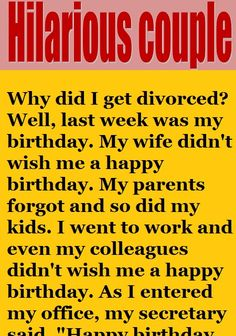 Why did I get divorced? Well, last week was my birthday. My wife didn't wish me a happy birthday. My parents forgot and so. Reasons For Divorce, Funny Relationship Jokes, Happy Birthday Husband, Latest Jokes, Funny Jokes, Hilarious, I Go To Work, Husband Humor, Ex Husbands