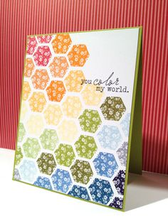 """handmade card ... sweet happy hexagons stamped in rainbow of colors ... luv how the colors blend and move from red in the upper left corner to indigo in the bottom right ... """"You color my world"""" is a perfect sentiment for this card ..."""