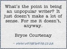 Being unpopular and loving your work , then being unpopular and hating your work are two different ball games Witty Quotes, Author Quotes, Writing Quotes, Bryce Courtenay, Proverbs 16 24, Writing Pictures, Writing Courses, Writers Write, Words Of Encouragement