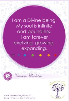 """CROWN CHAKRA - """"I am a Divine being. My soul is infinite and boundless. I am forever evolving, growing and expanding."""""""