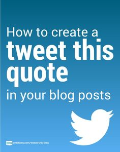 Encourage social engagement from you blog: add click to tweet quotes in your blog posts.