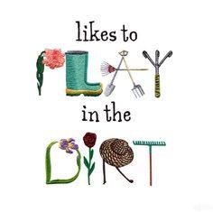 Play In The Dirt Embroidery Design Organic Gardening, Gardening Tips, Flower Gardening, Nancy Notions, Garden Journal, Garden Quotes, Sewing Notions, Garden Art, Garden Drawing