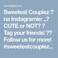 """Sweetest Couplez 😍 na Instagramie: """"💝 CUTE or NOT? 💝 Tag your friends! 💝⠀ Follow us for more! #sweetestcouplez⠀ •••••••••••••••••••••••••••••••••⠀ #love #couple #cute…"""""""