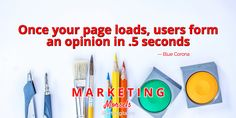 Website Design Matters: Once your page loads, users form an opinion in .5 seconds -- Blue Corona. Marketing Morsels by Liberty Digital