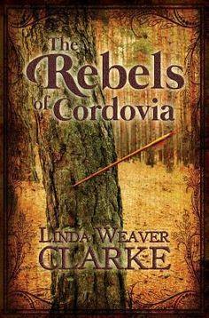 The Rebels of Cordovia by Linda Weaver Clarke