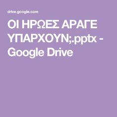 ΟΙ ΗΡΩΕΣ ΑΡΑΓΕ ΥΠΑΡΧΟΥΝ;.pptx - Google Drive Google Drive