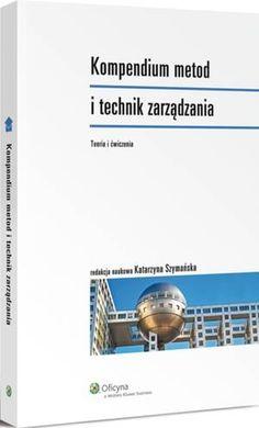Kompendium metod i technik zarządzania : teoria i ćwiczenia / red. nauk. Katarzyna Szymańska