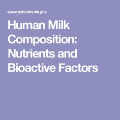 Human Milk Composition: Nutrients and Bioactive Factors Growth Factor, Milk Protein, Neurons, Stem Cells, Baby Feeding, Factors, Metabolism, Breastfeeding