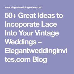 50+ Great Ideas to Incoporate Lace Into Your Vintage Weddings – Elegantweddinginvites.com Blog