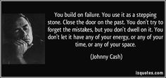 Love Johnny Cash, never forget the past! Learn from it, accept it, and keep the learnings - integrate all the new changes.