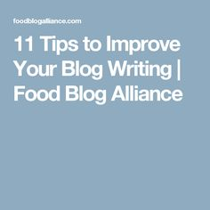 11 Tips to Improve Your Blog Writing | Food Blog Alliance