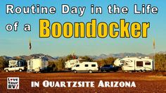 """A while back one of my subscribers to the Love Your RV! YouTube channel asked if I could record a """"Day in the Life"""" style video. They were interested to see how a routine day of RV boondocking might look like. I've picked a random day while we were boondocked this January in Quartzsite, Arizona. Most people have heard of Quartzsite but if not it's one of the largest gatherings of RVers anywhere on earth. The bulk of the RVs areout dry camping in the sprawling open desert surrounding the…"""