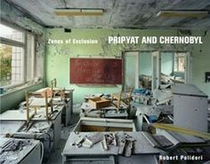 Zones of Exclusion: Pripyat and Chernobyl by Robert Polidori