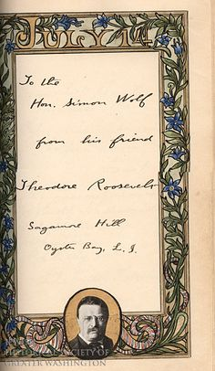 It's President Teddy Roosevelt's birthday! Here's his page from a volume of personal messages compiled by Simon Wolf's daughter for his 70th birthday in 1906. She gathered more than 400 messages from leaders of the time into three books, all of which we hold in our archives.