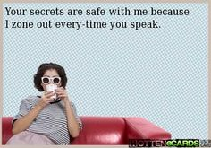 your secrets are safe with me.....