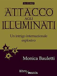 Attacco agli Illuminati: Un intrigo internazionale esplosivo di Monica Bauletti, http://www.amazon.it/dp/B00IOFSFYQ/ref=cm_sw_r_pi_dp_52Pfwb0HZ111R