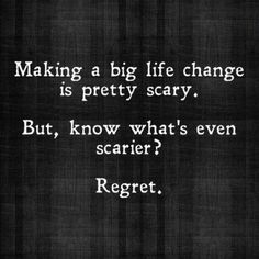 There's nothing scarier to me than the thought of looking back on my life and regretting who I didn't become, what chances I didn't take & how I 'should' have done things differently. Today, I re-commit myself to throwing off the shackles of fear and jumping into the sea of adventure of this thing we call life! #Change is inevitable. #Growth is optional. #Choose growth 'cause if you're not growing, you're dying! #2013