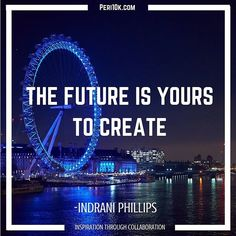 """The future is yours to create. Never forget that! By @indraniphillips.  For more daily inspirational quotes download our free mobile app """"peri10k"""" from the Google Play and the App Store.  #peri10k #periscope #shareathon #speaker #motivation #motivational #quote #quotes #mantras #affirmation #mantra #belief #abundance #coaching #wishes #dream #dreambig #dreams #speaker #entrepreneur #team #competition #giveaway #contest #network #community #communityfirst #family #tagtribes"""