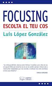 Focusing vol dir enfocar el cos, escoltar-lo i aprendre a pensar amb ell per tal de gestionar les nostres emocions.