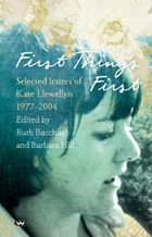 A Life Evolving: David O'Sullivan Reviews 'First Things First, Selected Letters of Kate Llewellyn'