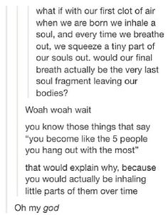 I love this. Like, you have no idea. And when you sigh in frustration with someone and feel like you're dying inside, extra bits of your soul left your body.