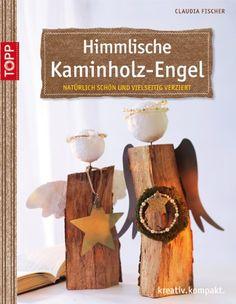 Himmlische Kaminholz-Engel: natürlich schön und vielseitig verziert von Claudia A Fischer http://www.amazon.de/dp/3772440851/ref=cm_sw_r_pi_dp_lsRCub1SX64B3