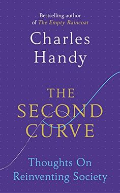 The Second Curve: Thoughts on Reinventing Society by Charles Handy
