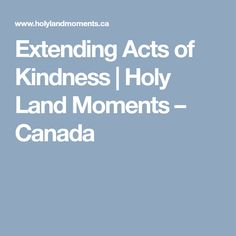 Extending Acts of Kindness Bible Study Tools, Holy Land, Acting, Canada, In This Moment