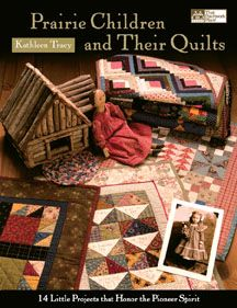Prairie Children and Their Quilts, by Kathleen Tracy- can't go wrong with purchasing any of her books.  I have all of them.