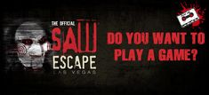 The Official SAW Escape located in Las Vegas, Nevada is an immersive, multi-room (progressive) escape experience that brings to life twisted games inspired by the blockbuster SAW film franchise. Order your tickets online today!