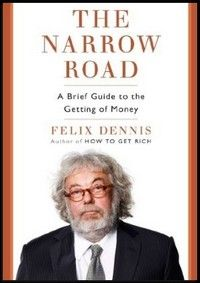 38. Felix Dennis - The Narrow Road- A Brief Guide to the Getting of Money