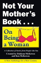 Funny! Daring! DIFFERENT! Not Your Mother's Book (NYMB) is a new anthology for a new century. Women of all ages and with very different life experiences have shared their personal stories...