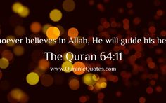 """Whoever believe in Allah. He will guide his heart."""