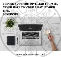 Choose a job you love, and you will never have to work a day in your life. Confucius - https://www.phenomweb.co.uk/choose-a-job-you-love-and-you-will-never-have-to-work-a-day-in-your-life-confucius/ - #science #technology #essentials #entrepreneur #positive #innovation #digital #values #businessmodel #design #business #developer #new #brandnew #web #webdesign #webdev #webdevelopment #WordPress #design #SEO #Marketing #Google #blogging #mobileapp #mobile #ios #apps #happ