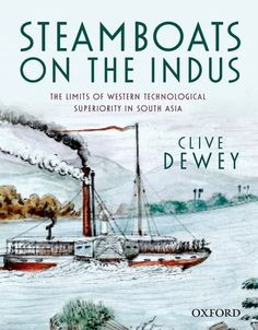 COMING SOON - Availability: http://130.157.138.11/record=  Steamboats on the Indus: The Limits of Western Technological Superiority in South Asia: Clive Dewey